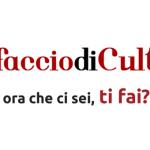 #Mi faccio di cultura – Ora che ci sei, ti fai?