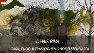 Denis Riva - Casa, Fuochi Traslochi Monoliti Stendardi