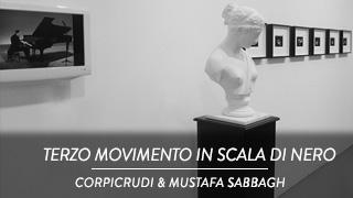 Corpicrudi e Mustafa Sabbagh - Terzo movimento in scala di Nero