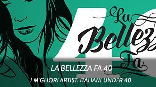La Bellezza fa 40 - I migliori artisti italiani under 40