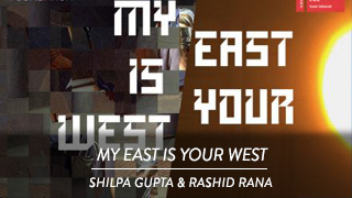 My East is your West - Rashid Rana & Shilpa Gupta