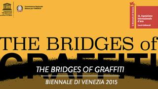 The Bridges of Graffiti - Biennale di Venezia 2015