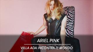 Ariel Pink - Villa Ada Roma Incontra Il Mondo