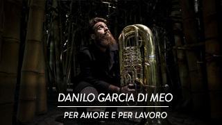 Danilo Garcia Di Meo - Per amore e per lavoro