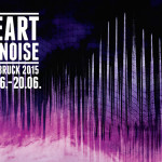 Heart of Noise Festival 2015 – From Ontology to Hedonism with no Breaks