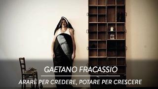 Gaetano Fracassio - Arare per Credere, Potare per Crescere