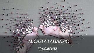 Micaela Lattanzio - Fragmenta