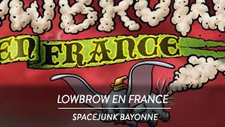 Lowbrow en France - Spacejunk Bayonne