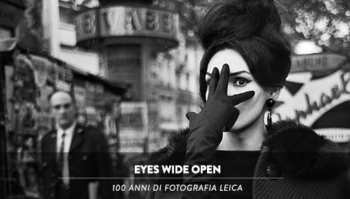 Eyes Wide Open - 100 anni di Fotografia Leica