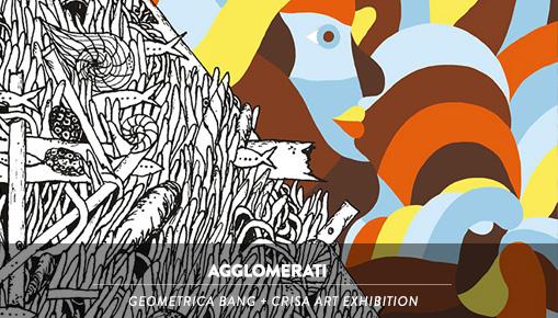 Agglomerati - Geometric Bang + Crisa Art exhibition