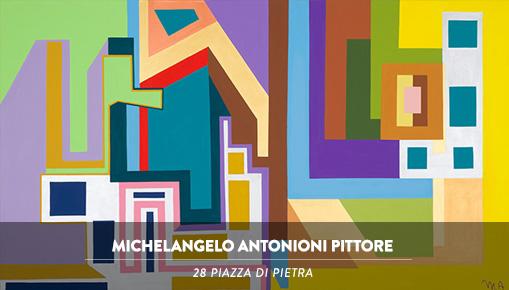 Michelangelo Antonioni Pittore - 28 Piazza di Pietra