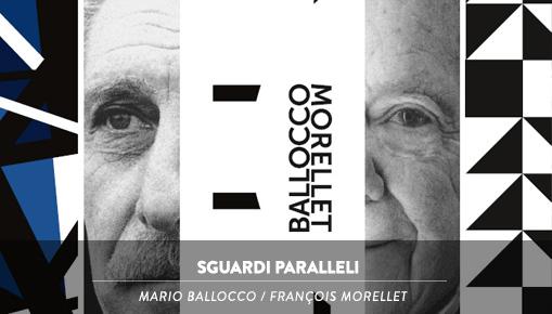 Sguardi Paralleli - Mario Ballocco e Francois Morellet