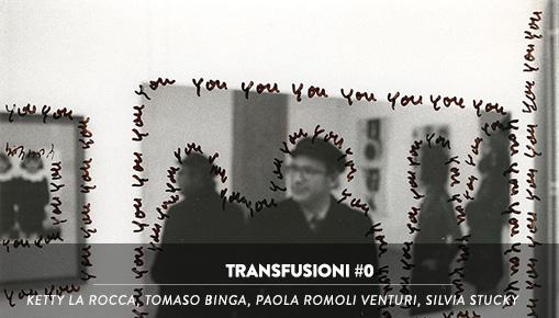 Transfusioni #0 - Ketty La Rocca, Tomaso Binga, Paola Romoli Venturi, Silvia Stucky
