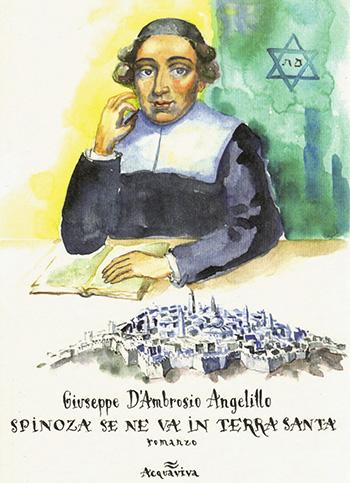 Giuseppe D'Ambrosio Angelillo - Spinoza se ne va in Terra Santa
