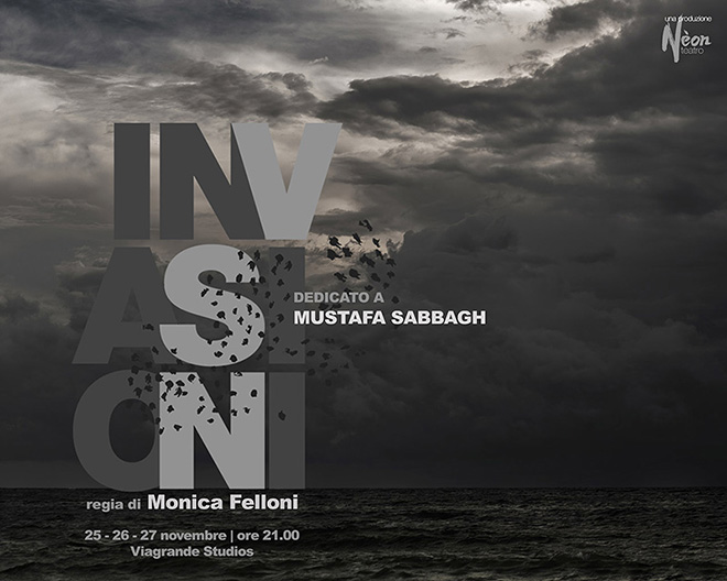 INVASIONI - dedicato a Mustafa Sabbagh, regia di Monica Felloni