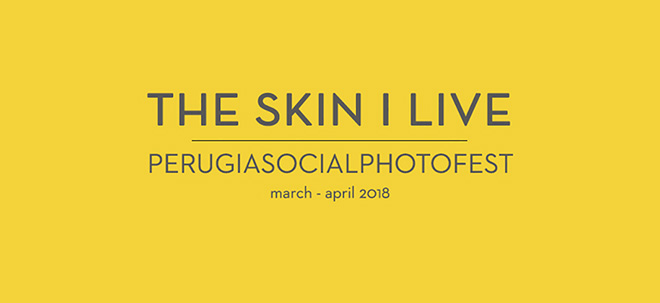 Perugia Social Photo Fest - THE SKIN I LIVE