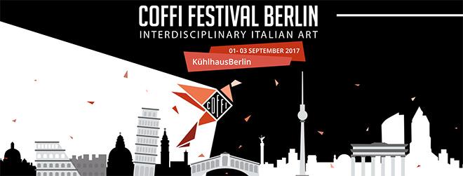 COFFI Festival Berlin 2017 - Interdisciplinary Italian Art
