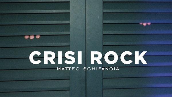 Matteo Schifanoia – Crisi Rock