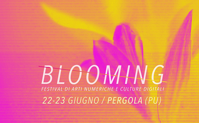 Blooming Festival - Arti numeriche e culture digitali